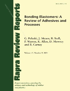 Bonding Elastomers A Review of Adhesives and Processes (Rapra Review Reports), Volume 15, Number 9,